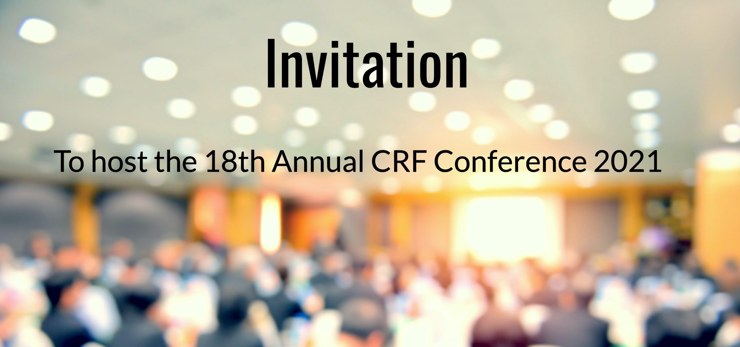 Invitation to Host the 18th Annual CRF Conference 2021